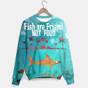 Thumbnail image of Fish are friend not food Sweater, Live Heroes