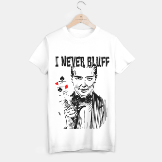 Thumbnail image of I never bluff tshirt, Live Heroes