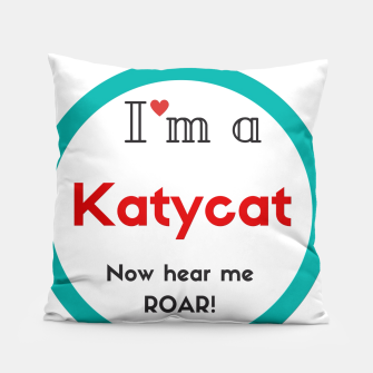 Thumbnail image of I'm a Katycat Pillow Katy Perry, Live Heroes