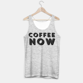 Thumbnail image of Coffee Now Tank Top , Live Heroes