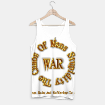 Thumbnail image of WAR - The Chaos Of Mans Stupidity Tank Top, Live Heroes