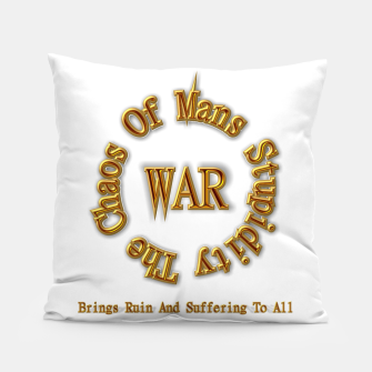 Thumbnail image of WAR - The Chaos Of Mans Stupidity Pillow, Live Heroes