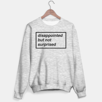 Thumbnail image of Disappointed but not surprised Gray Sweater, Live Heroes