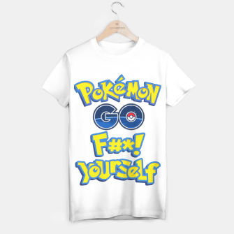 Miniatur Pokemon Go fuck yourself T-shirt, Live Heroes