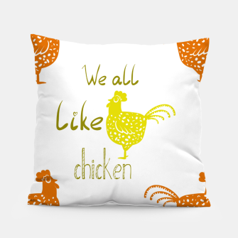We all like chicken Pillow thumbnail image