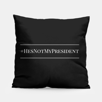 Thumbnail image of #HesNotMyPresident Pillow, Live Heroes