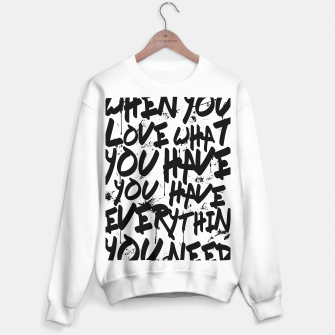 Thumbnail image of WHEN YOU LOVE WHAT YOU HAVE YOU HAVE EVERYTHING YOU NEED Sweater regular, Live Heroes