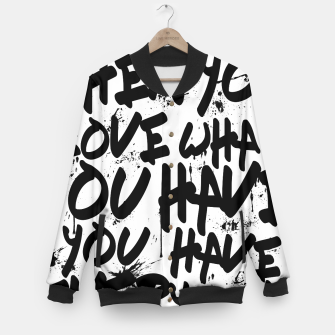 Thumbnail image of WHEN YOU LOVE WHAT YOU HAVE YOU HAVE EVERYTHING YOU NEED Baseball Jacket, Live Heroes