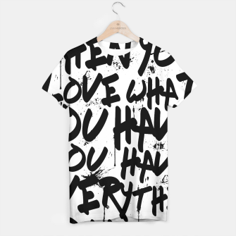 Thumbnail image of WHEN YOU LOVE WHAT YOU HAVE YOU HAVE EVERYTHING YOU NEED T-shirt, Live Heroes