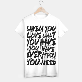 Thumbnail image of WHEN YOU LOVE WHAT YOU HAVE YOU HAVE EVERYTHING YOU NEED T-shirt regular, Live Heroes