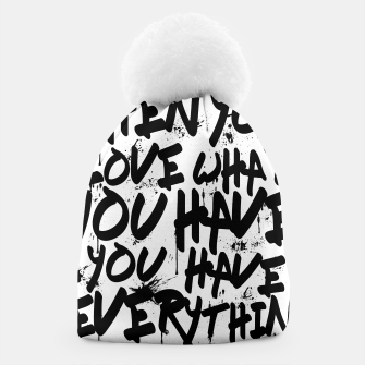 Thumbnail image of WHEN YOU LOVE WHAT YOU HAVE YOU HAVE EVERYTHING YOU NEED Beanie, Live Heroes
