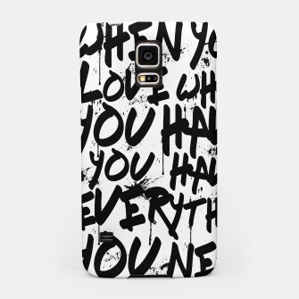 Thumbnail image of WHEN YOU LOVE WHAT YOU HAVE YOU HAVE EVERYTHING YOU NEED Samsung Case, Live Heroes