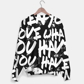 Thumbnail image of WHEN YOU LOVE WHAT YOU HAVE YOU HAVE EVERYTHING YOU NEED Sweater, Live Heroes