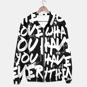 Thumbnail image of WHEN YOU LOVE WHAT YOU HAVE YOU HAVE EVERYTHING YOU NEED Hoodie, Live Heroes