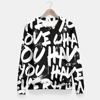 Thumbnail image of WHEN YOU LOVE WHAT YOU HAVE YOU HAVE EVERYTHING YOU NEED Fitted Waist Sweater, Live Heroes