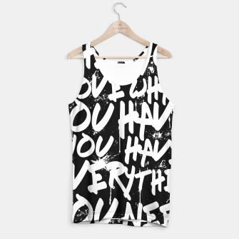 Thumbnail image of WHEN YOU LOVE WHAT YOU HAVE YOU HAVE EVERYTHING YOU NEED Tank Top, Live Heroes