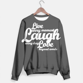 Live every moment laugh everyday love beyond words Sweater obraz miniatury