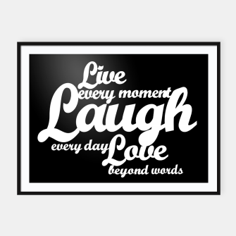 Live every moment laugh everyday love beyond words Framed poster obraz miniatury