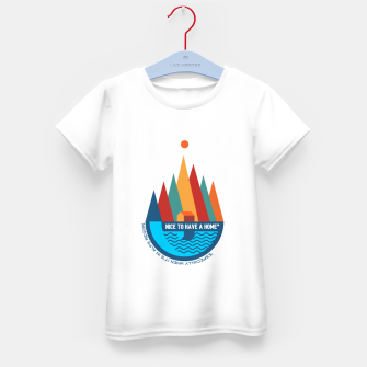 Thumbnail image of Nice to Have a Home (especially in Alps) Kid's T-shirt, Live Heroes