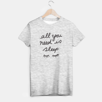 Thumbnail image of All You Need Is Sleep T-shirt regular, Live Heroes