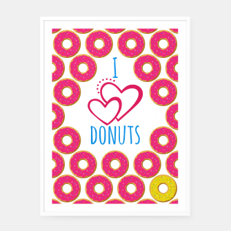 Thumbnail image of I love donuts poster. Creative illustration for greeting cards, banners, posters or wallpapers. Framed poster, Live Heroes