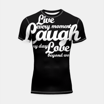 Live every moment laugh everyday love beyond words Shortsleeve Rashguard obraz miniatury
