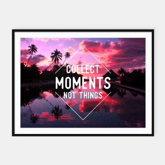 Imagen en miniatura de Collect moments not things Framed poster, Live Heroes