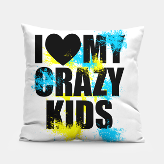 Thumbnail image of I love my crazy kids Coussin, Live Heroes