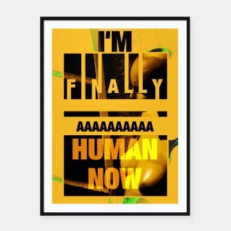 Miniaturka I'M FINALLY HUMAN NOW poster black frame, Live Heroes