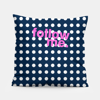 Thumbnail image of Follow me - girly stuff Pillow, Live Heroes