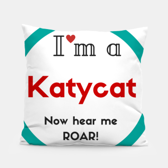 Thumbnail image of I'm a KatyCat now hear me Roar KatyPerry Pillow, Live Heroes