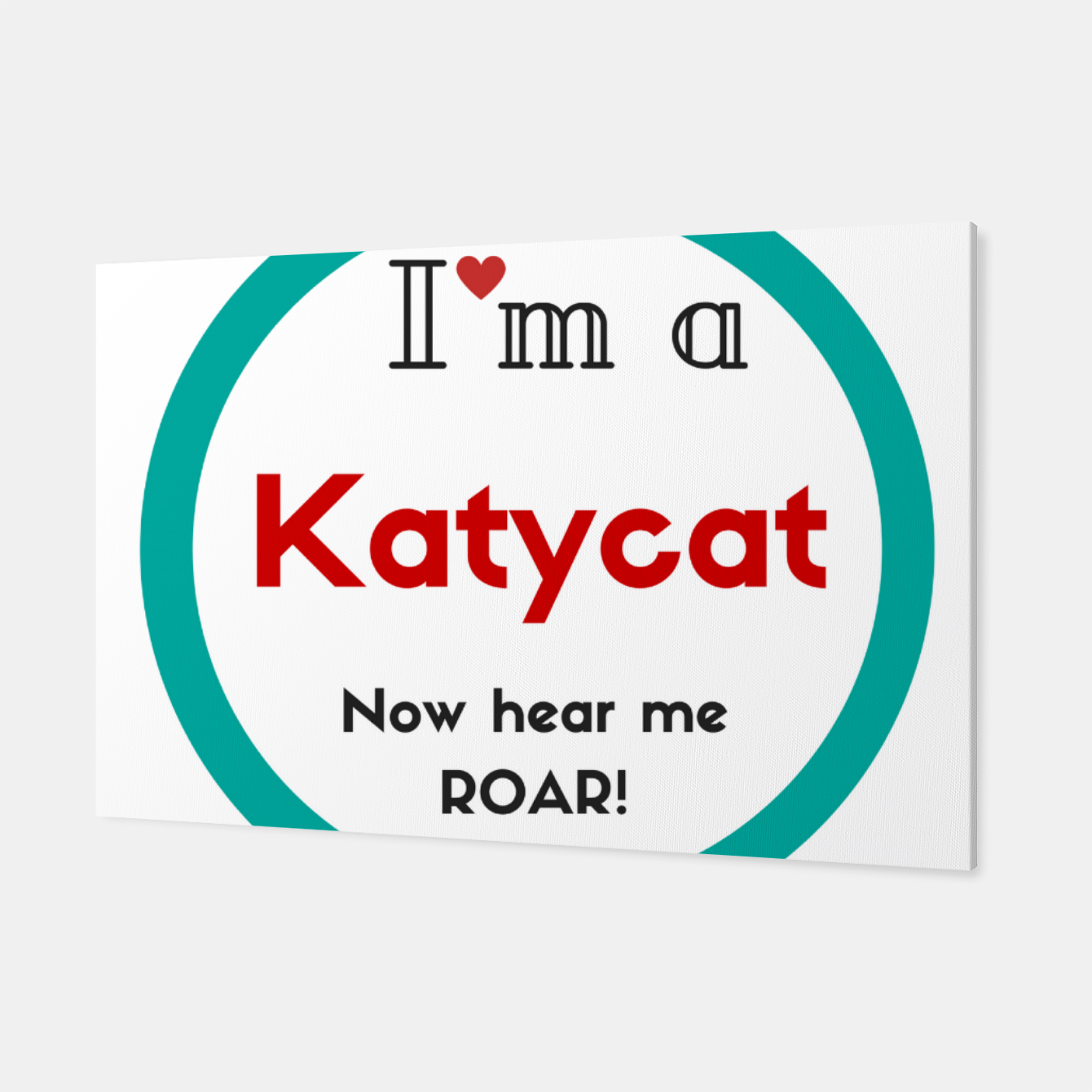 Image of I'm a KatyCat now hear me Roar KatyPerry Canvas - Live Heroes