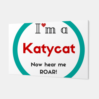 Thumbnail image of I'm a KatyCat now hear me Roar KatyPerry Canvas, Live Heroes