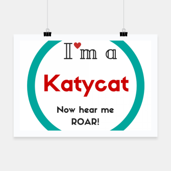 Thumbnail image of I'm a KatyCat now hear me Roar KatyPerry Poster, Live Heroes