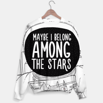 Miniatur Maybe I belong Among The Stars Sweater, Live Heroes