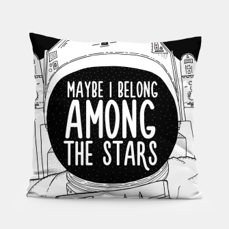 Miniatur Maybe I belong Among The Stars Pillow, Live Heroes