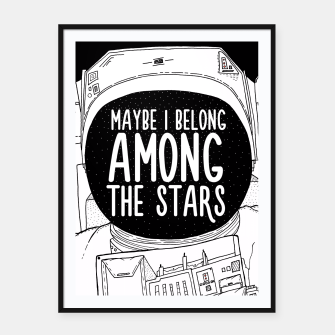 Miniatur Maybe I belong Among The Stars Framed poster, Live Heroes