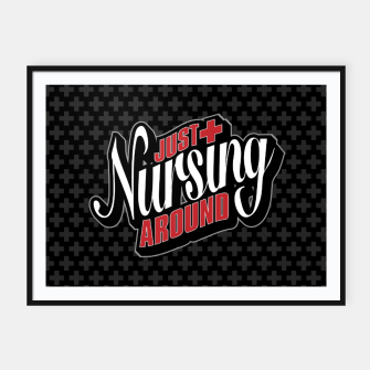 Thumbnail image of Just Nursing Around Framed poster, Live Heroes