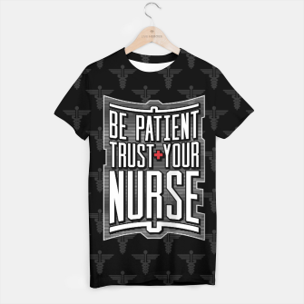 Thumbnail image of Be Patient Trust Your Nurse T-shirt, Live Heroes
