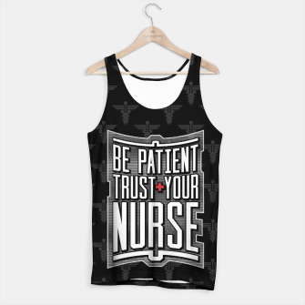 Thumbnail image of Be Patient Trust Your Nurse Tank Top, Live Heroes