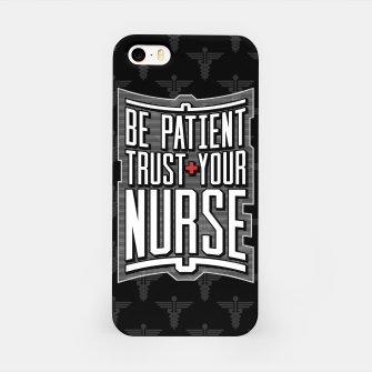 Thumbnail image of Be Patient Trust Your Nurse iPhone Case, Live Heroes