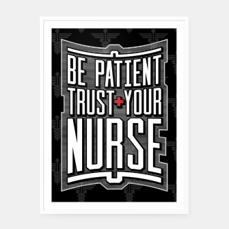Thumbnail image of Be Patient Trust Your Nurse Framed poster, Live Heroes