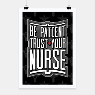 Thumbnail image of Be Patient Trust Your Nurse Poster, Live Heroes