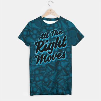 Thumbnail image of All The Right Chess Moves T-shirt, Live Heroes