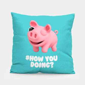 Thumbnail image of Rosa the Pig How you doing Blue Pillow, Live Heroes
