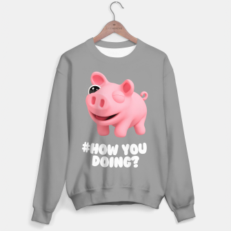 Thumbnail image of Rosa the Pig How you doing Grey Sweater, Live Heroes