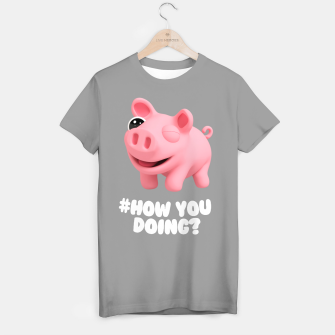 Thumbnail image of Rosa the Pig How you doing Grey T-shirt, Live Heroes