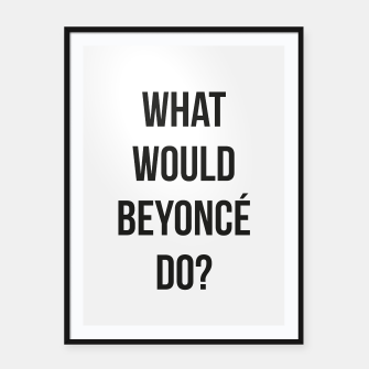 Miniaturka What Would Beyoncé Do? Framed poster, Live Heroes