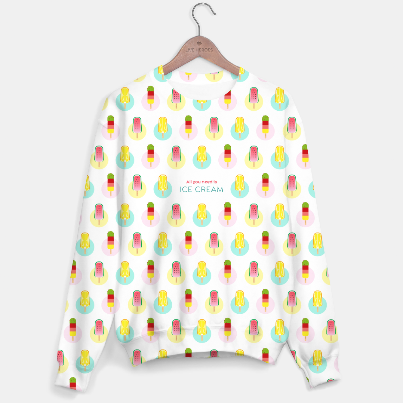Image of All you need is ice cream –  Sweatshirt - Live Heroes