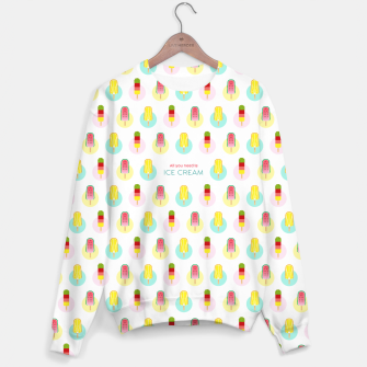 Thumbnail image of All you need is ice cream –  Sweatshirt, Live Heroes